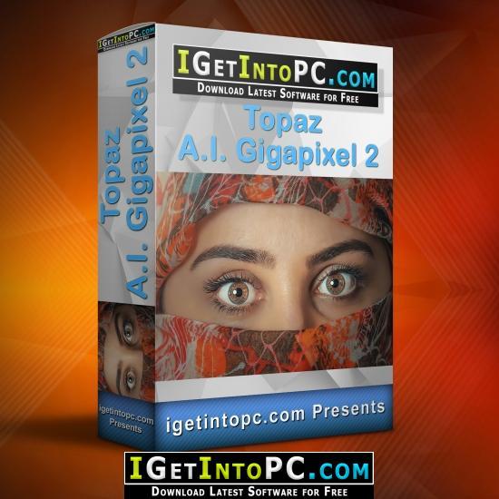 Topaz A I  Gigapixel 2 Free Download